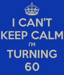 i-can-t-keep-calm-i-m-turning-60