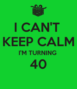 i-cant-keep-calm-im-turning-40-